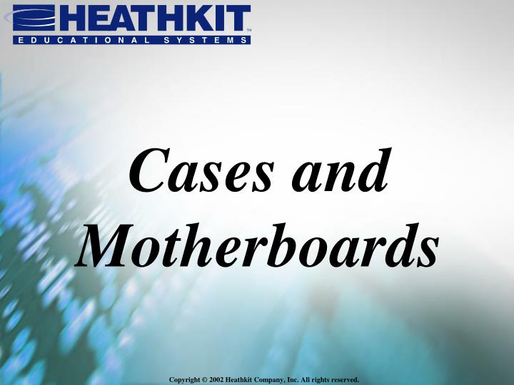 Cases and motherboards