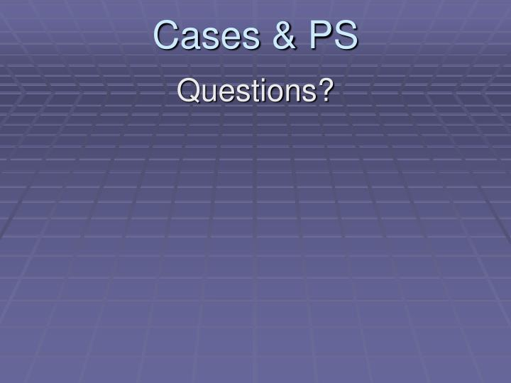 Cases & PS
