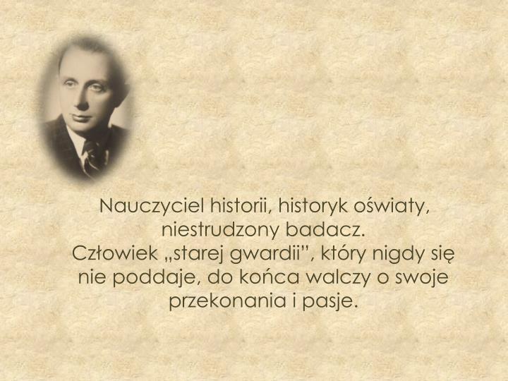 Nauczyciel historii, historyk oświaty,