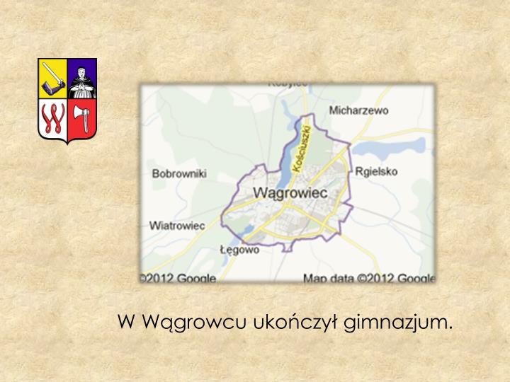 W Wągrowcu ukończył gimnazjum