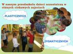 w naszym przedszkolu dzieci uczestnicz w r nych ciekawych zaj ciach