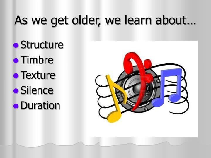As we get older, we learn about…