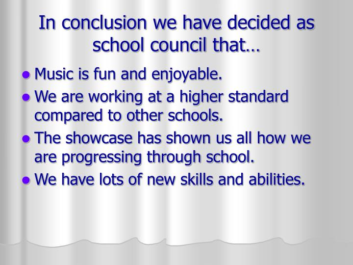 In conclusion we have decided as school council that…