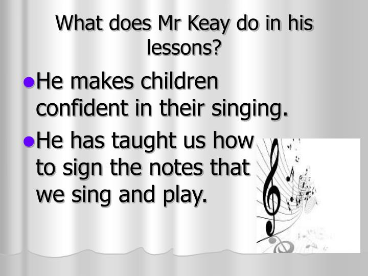 What does Mr Keay do in his lessons?
