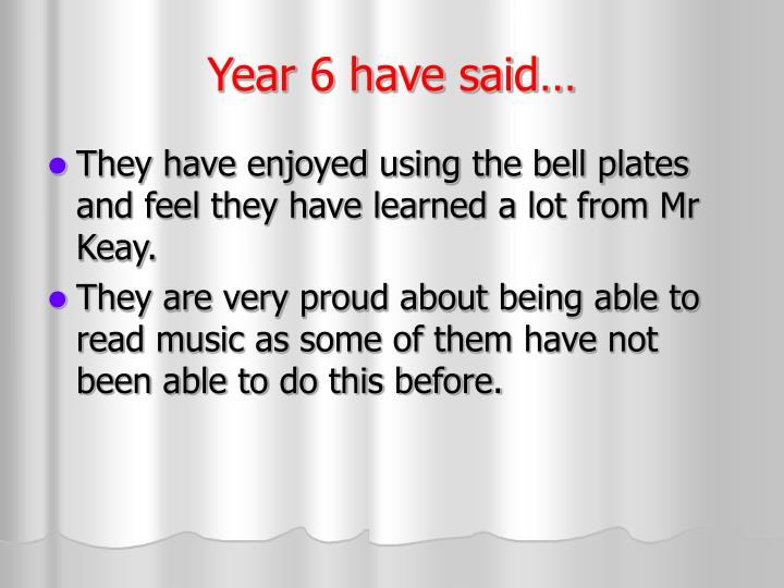 Year 6 have said…
