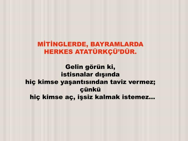MİTİNGLERDE, BAYRAMLARDA