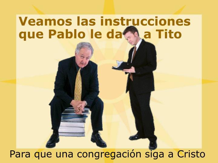 Veamos las instrucciones que Pablo le da     a Tito