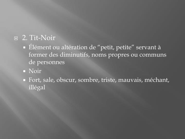 2. Tit-Noir