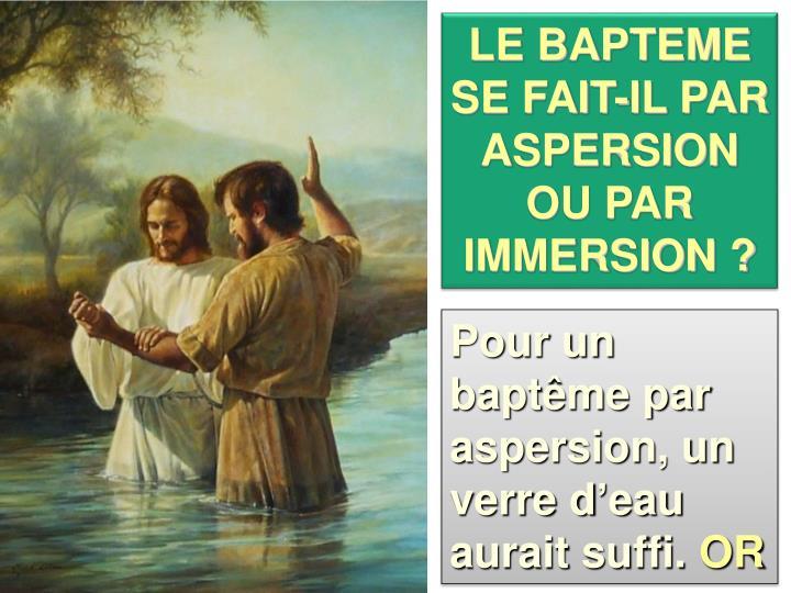 LE BAPTEME SE FAIT-IL PAR ASPERSION OU PAR IMMERSION ?