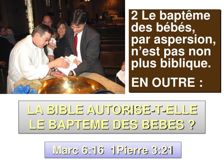 2 Le baptême des bébés, par aspersion,  n