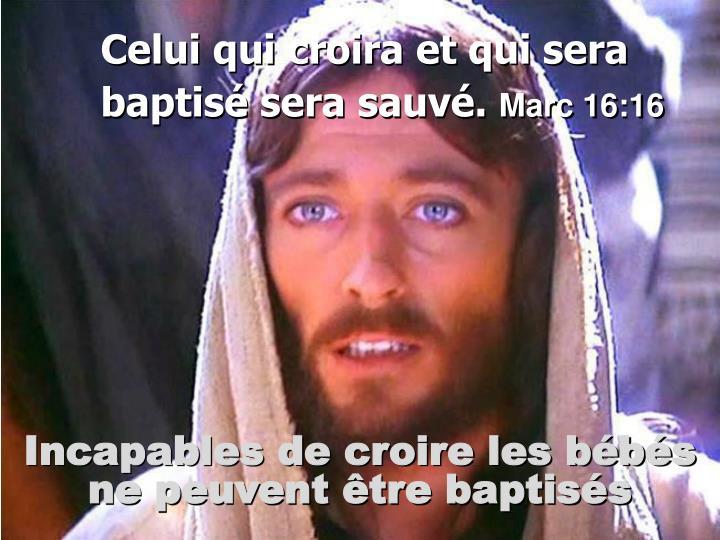 Celui qui croira et qui sera       baptisé sera sauvé.
