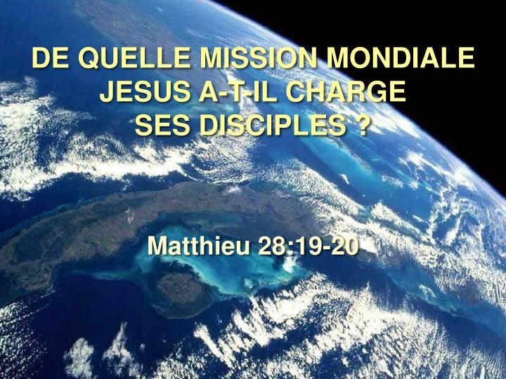 DE QUELLE MISSION MONDIALE JESUS A-T-IL CHARGE                 SES DISCIPLES ?