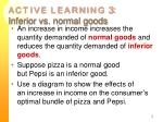a c t i v e l e a r n i n g 3 inferior vs normal goods