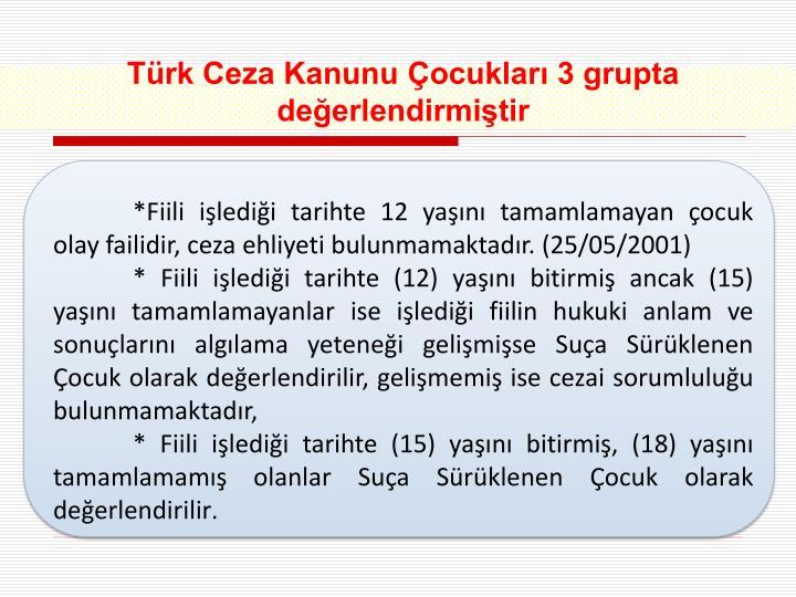 Türk Ceza Kanunu Çocukları 3 grupta değerlendirmiştir