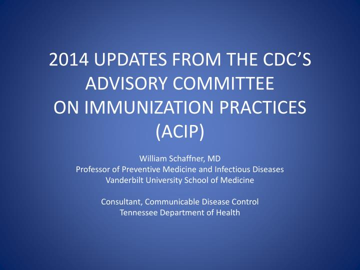 2014 updates from the cdc s advisory committee on immunization practices acip n.