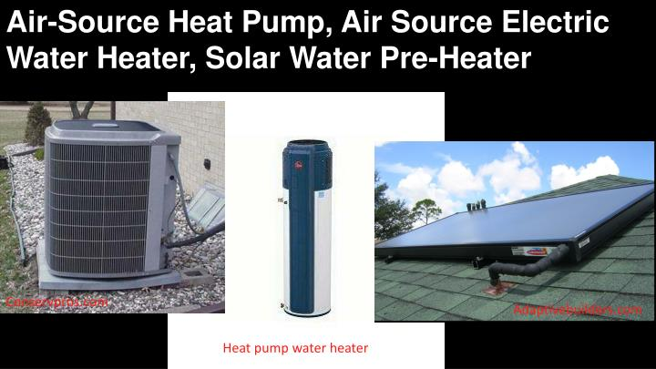 Air-Source Heat Pump, Air Source Electric Water Heater, Solar Water Pre-Heater