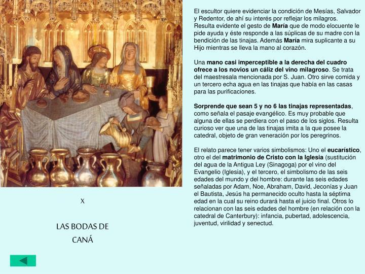 El escultor quiere evidenciar la condición de Mesías, Salvador y Redentor, de ahí su interés por reflejar los milagros.