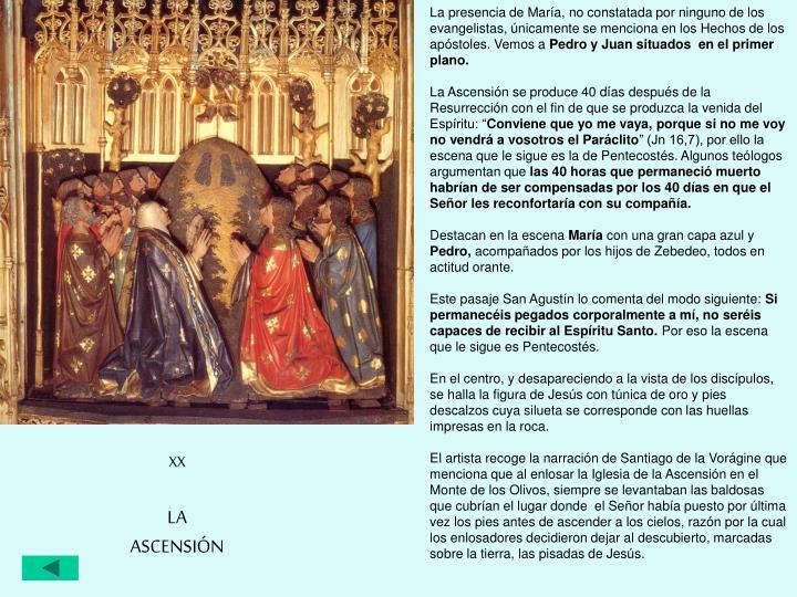 La presencia de María, no constatada por ninguno de los evangelistas, únicamente se menciona en los Hechos de los apóstoles. Vemos a