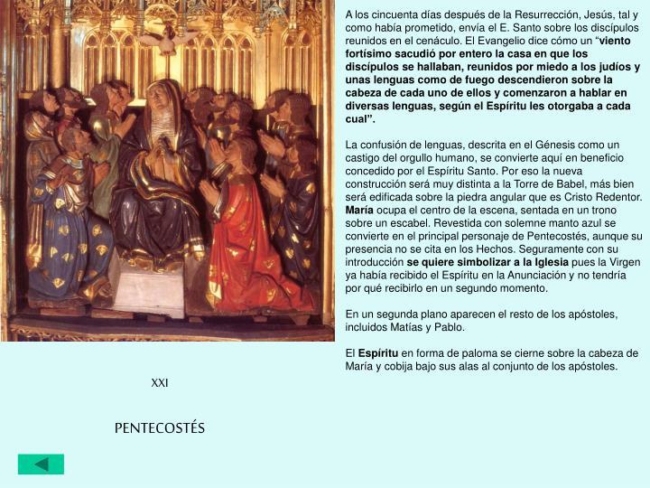 """A los cincuenta días después de la Resurrección, Jesús, tal y como había prometido, envía el E. Santo sobre los discípulos reunidos en el cenáculo. El Evangelio dice cómo un """""""