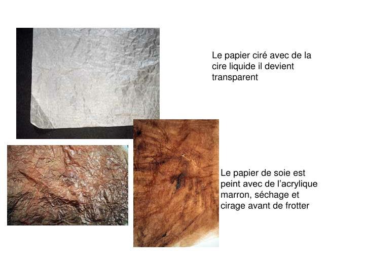 Le papier ciré avec de la cire liquide il devient transparent