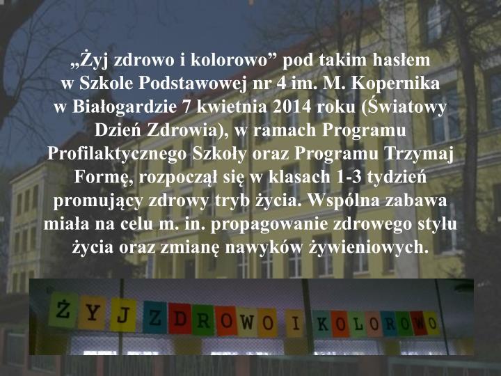 """""""Żyj zdrowo i kolorowo"""" pod takim hasłem            w Szkole Podstawowej nr 4 im. M. Kopernika..."""
