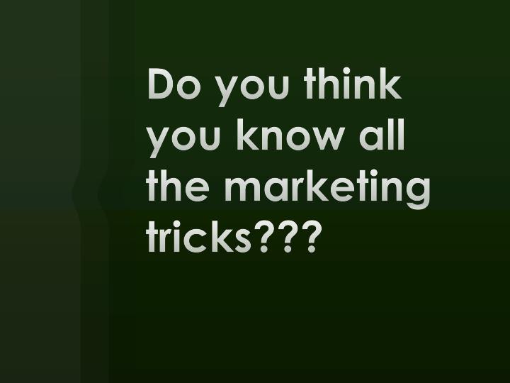 Do you think you know all the marketing tricks