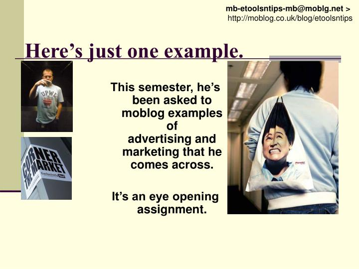 This semester, he's been asked to moblog examples of