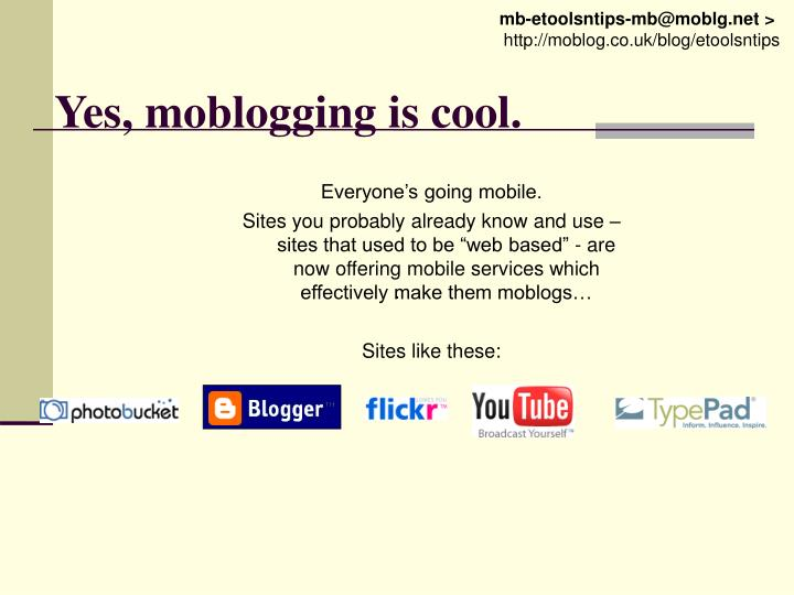 Yes, moblogging is cool.