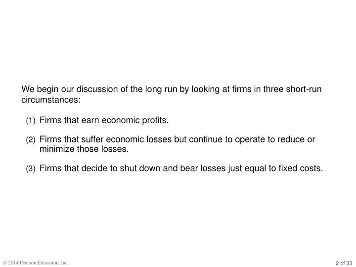 We begin our discussion of the long run by looking at firms in three short-run circumstances: