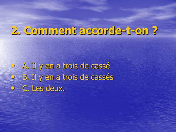 2. Comment accorde-t-on ?