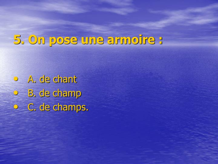 5. On pose une armoire: