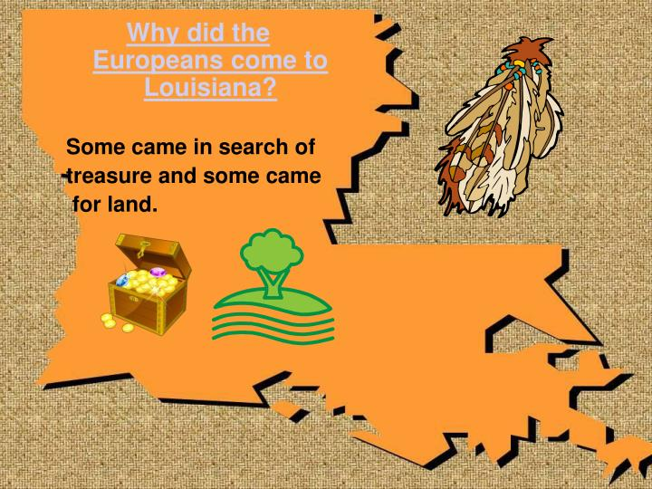 Why did the Europeans come to Louisiana?