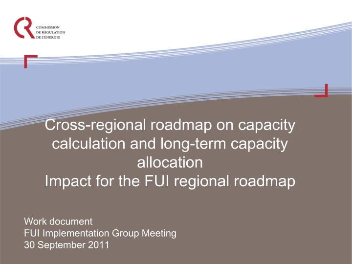 Cross-regional roadmap on capacity calculation and long-term capacity allocation