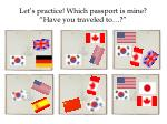 let s practice which passport is mine have you traveled to
