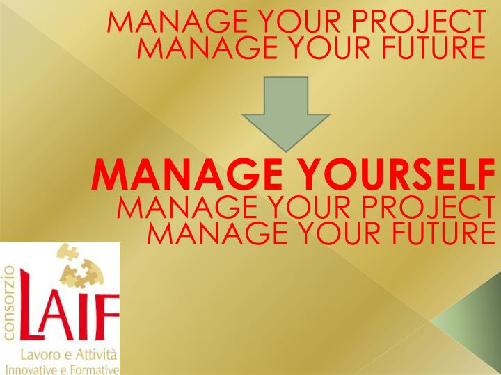 Manage your project manage your future