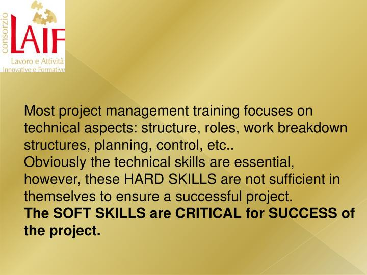 Most project management training focuses on technical aspects: structure, roles, work breakdown structures, planning, control, etc..