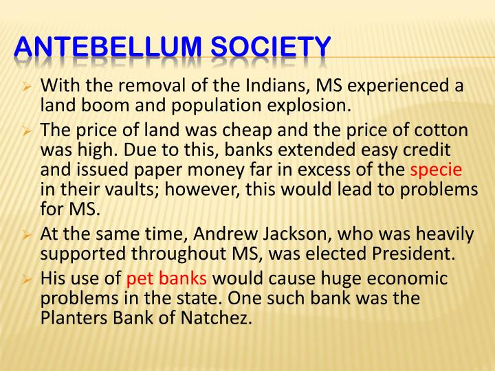 With the removal of the Indians, MS experienced a land boom and population explosion.