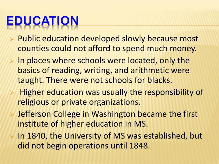 Public education developed slowly because most counties could not afford to spend much money.