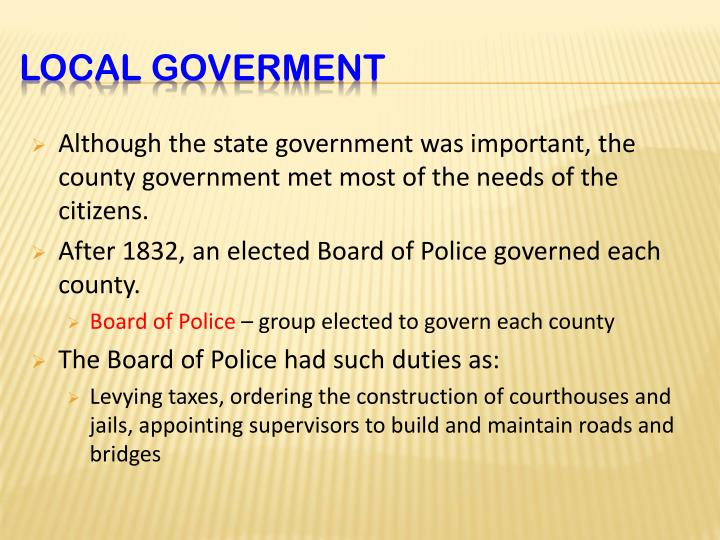 Although the state government was important, the county government met most of the needs of the citizens.