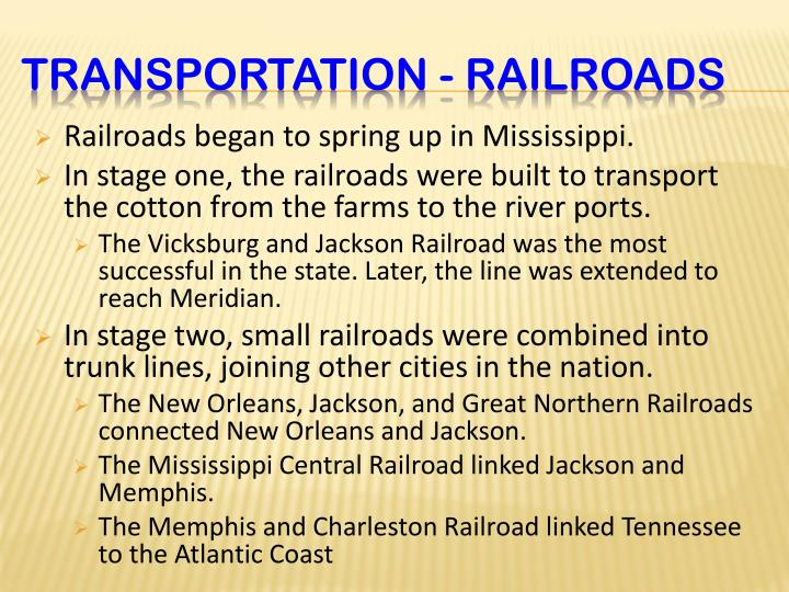 Railroads began to spring up in Mississippi.