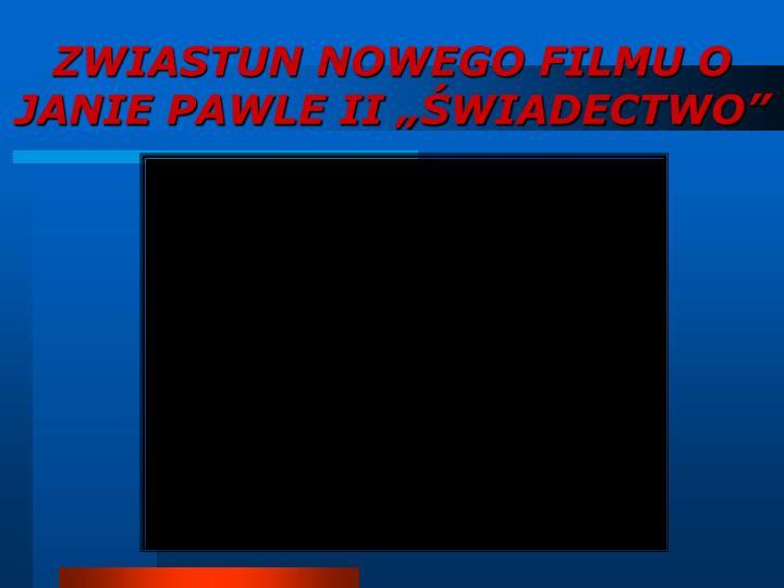 """ZWIASTUN NOWEGO FILMU O JANIE PAWLE II """"ŚWIADECTWO"""""""