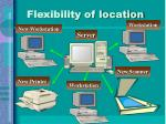 flexibility of location