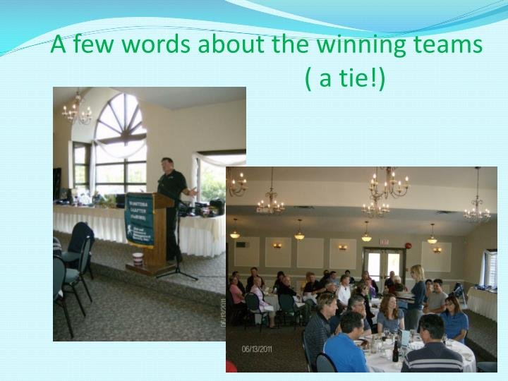 A few words about the winning teams    					( a tie!)