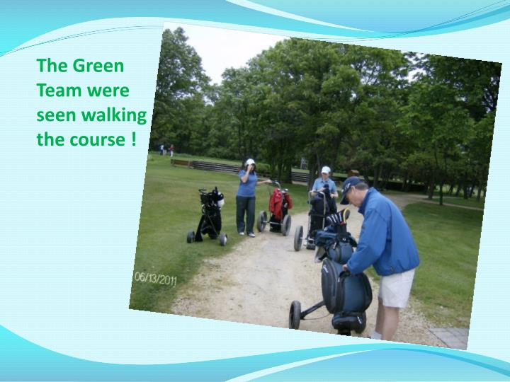 The Green Team were seen walking the course !