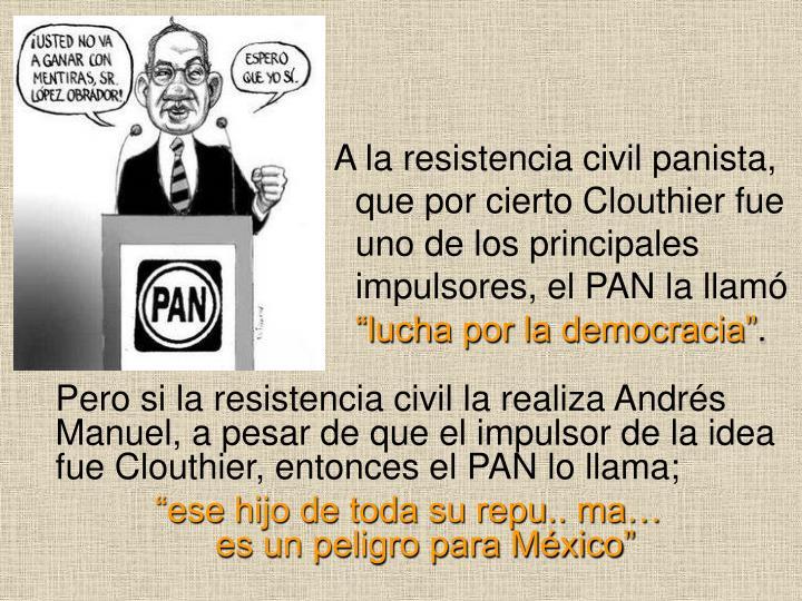 A la resistencia civil panista,