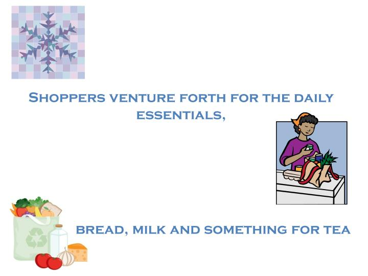 Shoppers venture forth for the daily essentials,