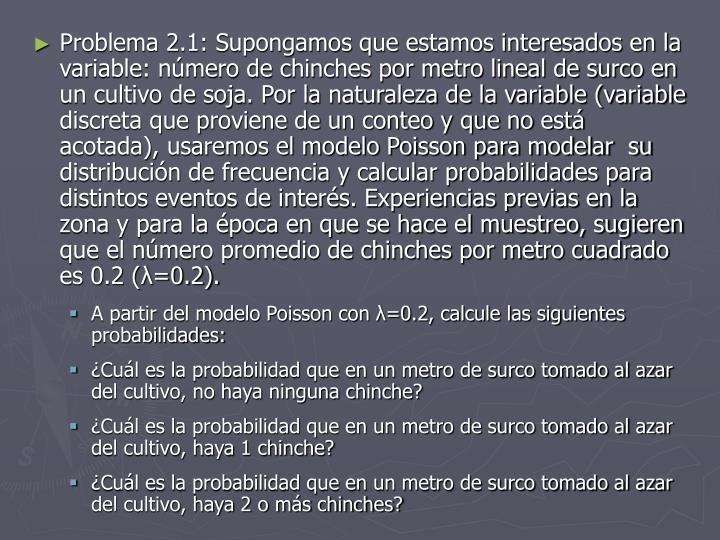 Problema 2.1: Supongamos que estamos interesados en la variable: número de chinches por metro linea...