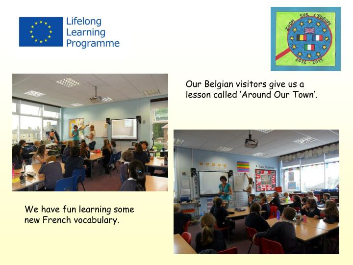 Our Belgian visitors give us a lesson called 'Around Our Town'.