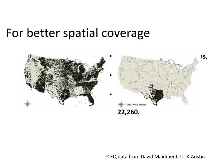 For better spatial coverage