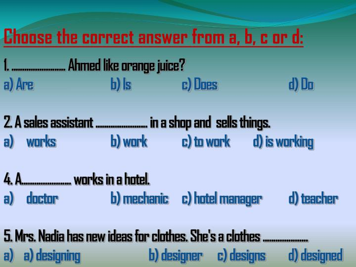 Choose the correct answer from a, b, c or d: